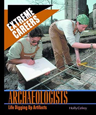 Archeologists: Life Digging Up Artifacts 9780823939633