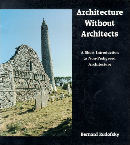 Architecture Without Architects: A Short Introduction to Non-Pedigreed Architecture 9780826310040
