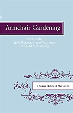 Armchair Gardening: Some of the Spirit, Philosophy and Psychology of the Art of Gardening 9780820335452