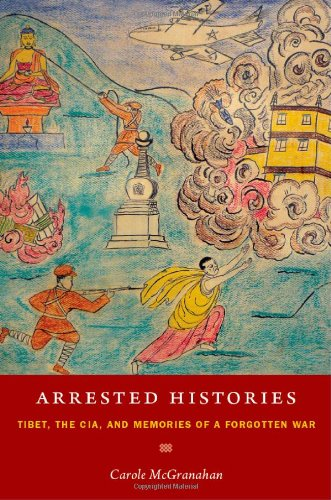 Arrested Histories: Tibet, the CIA, and Memories of a Forgotten War 9780822347712