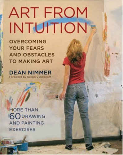 Art from Intuition: Overcoming Your Fears and Obstacles to Making Art 9780823097500