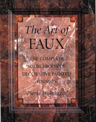 Art of Faux: The Complete Source of Decorative Painted Finishes 9780823008582