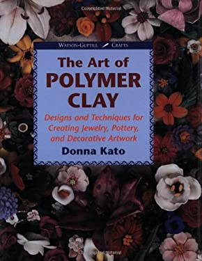 Art of Polymer Clay: Designs and Techniques for Making Jewelry, Pottery and Decorative Artwork 9780823002788