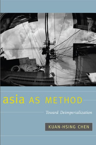 Asia as Method: Toward Deimperialization 9780822346760