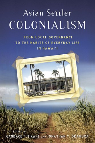 Asian Settler Colonialism: From Local Governance to the Habits of Everyday Life in Hawai'i 9780824833008