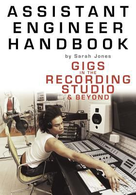 Assistant Engineer Handbook: Gigs in the Recording Studio & Beyond 9780825672965