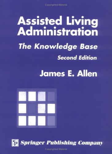 Assisted Living Administration: The Knowledge Base 9780826115164