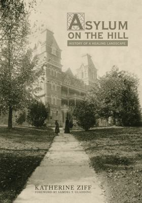 Asylum on the Hill: History of a Healing Landscape 9780821419731