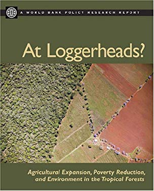 At Loggerheads?: Agricultural Expansion, Poverty Reduction, and Environment in the Tropical Forests 9780821367353