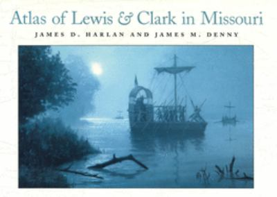 Atlas of Lewis and Clark in Missouri Atlas of Lewis and Clark in Missouri Atlas of Lewis and Clark in Missouri 9780826214737