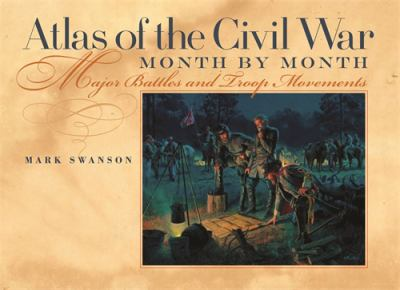 Atlas of the Civil War, Month by Month: Major Battles and Troop Movements 9780820326580