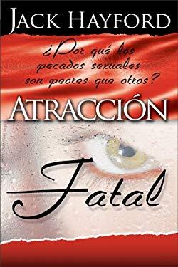 Atraccion Fatal: Por Que el Pecado Sexual Es Pero Que Otros Pecados 9780829744132