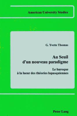 Au Seuil D'Un Nouveau Paradigme: Le Baroque a la Lueur Des Theories Lupasquiennes 9780820402376