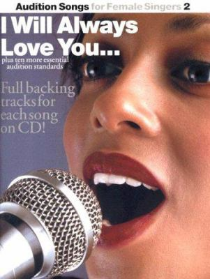 Audition Songs for Female Singers 2: I Will Always Love You...Plus Ten More Essential Audition Standards [With CD] 9780825633317