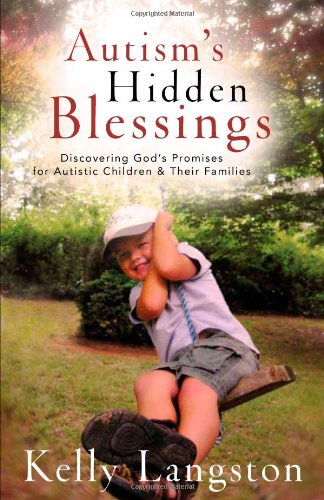 Autism's Hidden Blessings: Discovering God's Promises for Autistic Children & Their Families 9780825429774