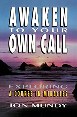 Awaken to Your Own Call: Exploring a Course in Miracles 9780824513870