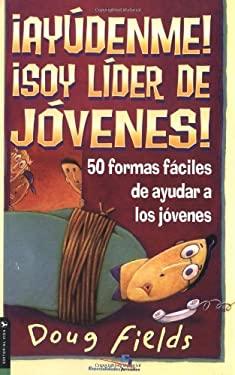 Ay Denme! Soy L Der de J Venes!: 50 Formas F Ciles de Ayudar a Los J Venes 9780829735116