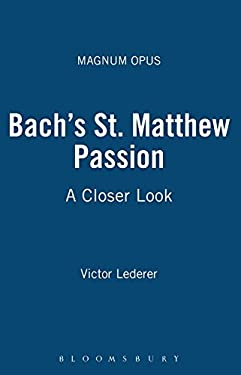 Bach's St. Matthew Passion: A Closer Look 9780826429407