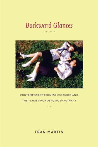 Backward Glances: Contemporary Chinese Cultures and the Female Homoerotic Imaginary 9780822346807