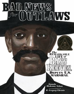 Bad News for Outlaws: The Remarkable Life of Bass Reeves, Deputy U.S. Marshal 9780822567646
