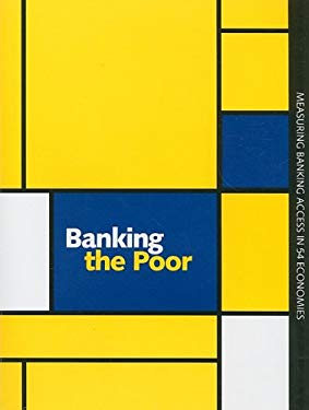 Banking the Poor: Measuring Banking Access in 54 Economies 9780821377543