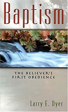 Baptism: The Believer's First Obedience 9780825424977