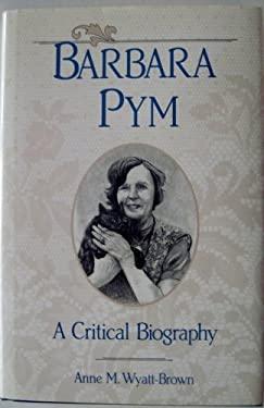 Barbara Pym : A Critical Biography - Wyatt-Brown, Anne M.