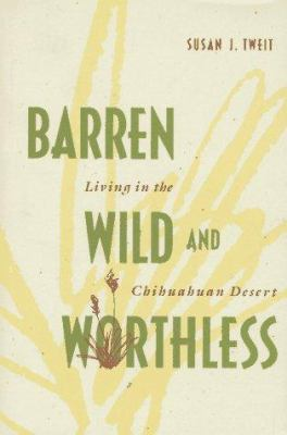 Barren, Wild, and Worthless: Living in a Chihuahuan Desert 9780826316516