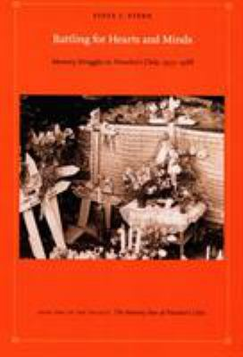 Battling for Hearts and Minds: Memory Struggles in Pinochet's Chile, 1973-1988 9780822338413