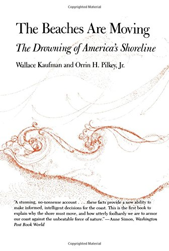 The Beaches Are Moving: The Drowning of America&Rsquo;s Shoreline 9780822305743
