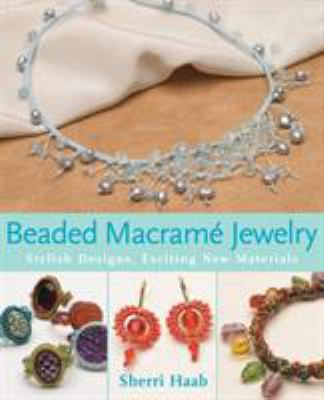 Beaded Macrame Jewelry: Stylish Designs, Exciting New Materials 9780823029525