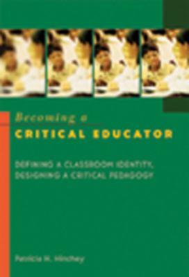 Becoming a Critical Educator: Defining a Classroom Identity, Designing a Critical Pedagogy Third Printing 9780820461496