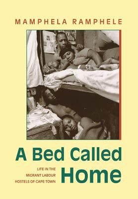 Bed Called Home: Life in the Migrant Labour Hostels 9780821410639