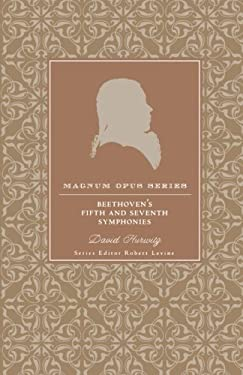 Beethoven's Fifth and Seventh Symphonies: A Closer Look 9780826429445