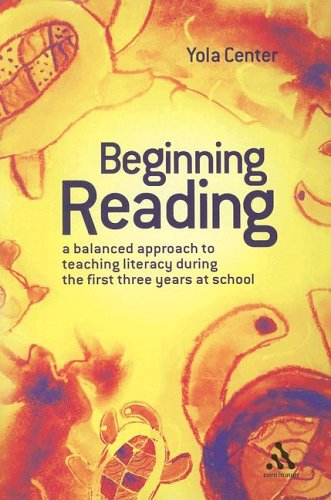 Beginning Reading: A Balanced Approach to Teaching Literacy During the First Three Years at School 9780826488756