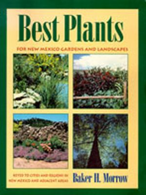 Best Plants for New Mexico Gardens and Landscapes: Keyed to Cities and Regions in New Mexico and Adjacent Areas 9780826315953