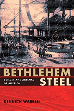 Bethlehem Steel: Builder and Arsenal of America 9780822960676