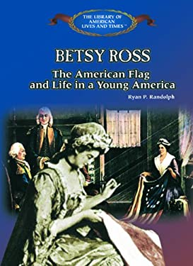 Betsy Ross: The American Flag, and Life in Young America 9780823957309
