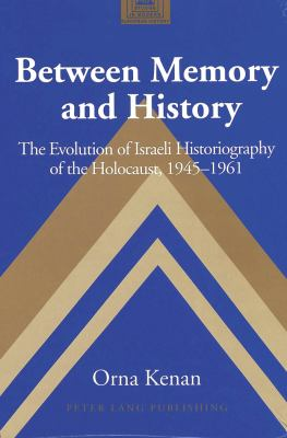 Between Memory and History: The Evolution of Israeli Historiography of the Holocaust, 1945-1961 9780820458052