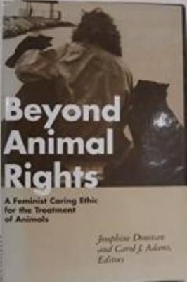 Beyond Animal Rights: A Feminist Caring Ethinc for the Treatment of Animals 9780826408365