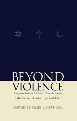 Beyond Violence: Religious Sources for Social Transformation in Judaism, Christianity and Islam