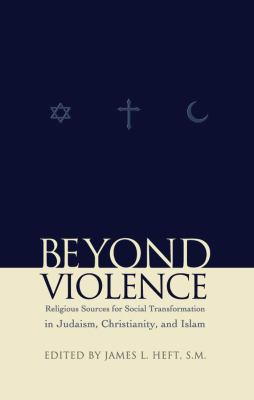 Beyond Violence: Religious Sources of Social Transformation in Judaism, Christianity, and Islam 9780823223336