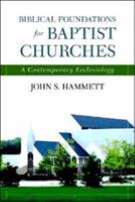 Biblical Foundations for Baptist Churches: A Contemporary Ecclesiology 9780825427695