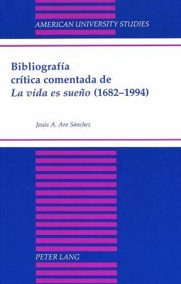 Bibliografia Critica Comentada de La Vida Es Sue~no (1682-1994) 9780820431321