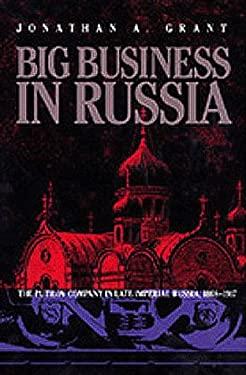 Big Business in Russia: The Putilov Company in Late Imperial Russia, 1868-1917 9780822941101