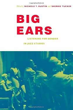 Big Ears: Listening for Gender in Jazz Studies 9780822343202