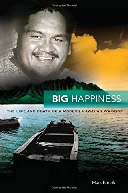Big Happiness: The Life and Death of a Modern Hawaiian Warrior 9780824834685