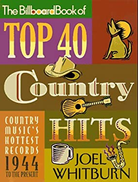 Billboard Book of Top 40 Country Hits: Country Music's Hottest Records, 1944 to the Present 9780823082896