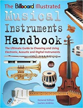 Billboard Illustrated Musical Instruments Handbook: The Ultimate Guide to Choosing and Using Electronic, Acoustic, and Digital Instruments 9780823077823
