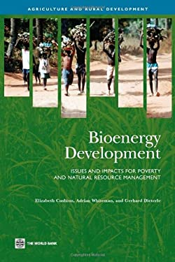 Bioenergy Development: Issues and Impacts for Poverty and Natural Resource Management 9780821376294